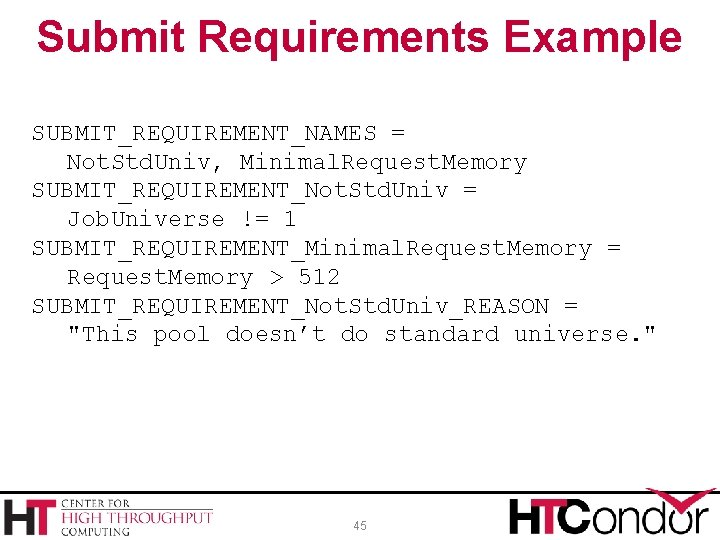 Submit Requirements Example SUBMIT_REQUIREMENT_NAMES = Not. Std. Univ, Minimal. Request. Memory SUBMIT_REQUIREMENT_Not. Std. Univ