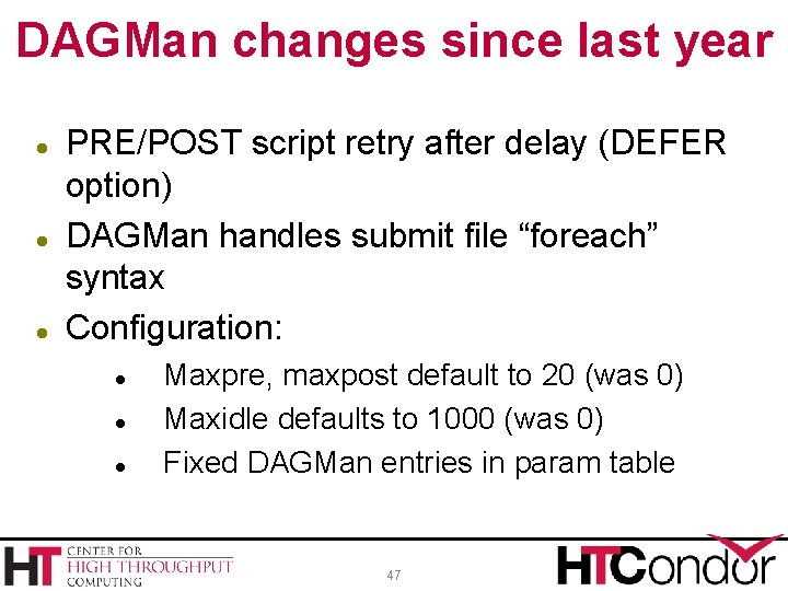 DAGMan changes since last year PRE/POST script retry after delay (DEFER option) DAGMan handles