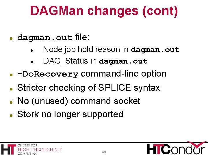 DAGMan changes (cont) dagman. out file: Node job hold reason in dagman. out DAG_Status