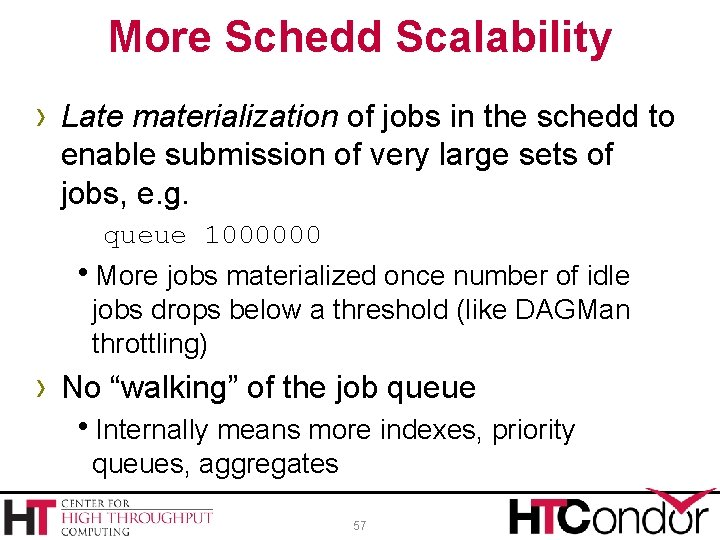 More Schedd Scalability › Late materialization of jobs in the schedd to enable submission
