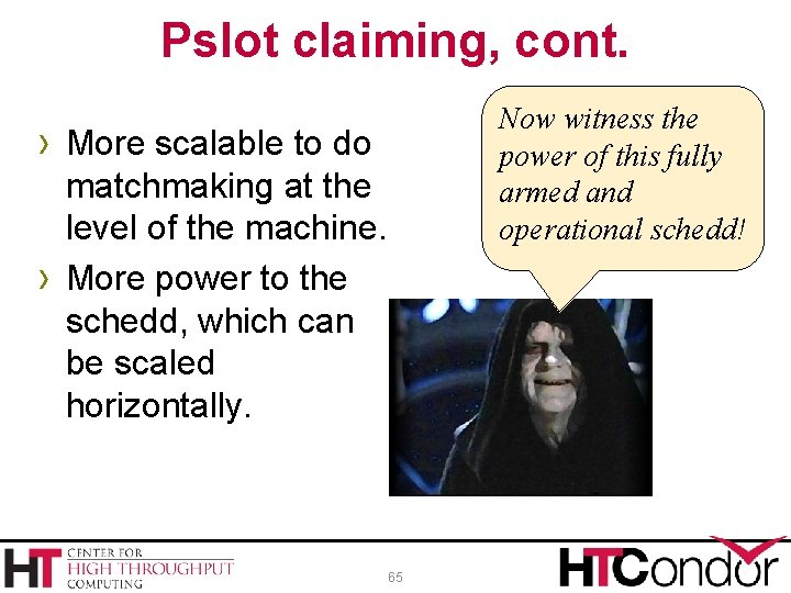 Pslot claiming, cont. Now witness the power of this fully armed and operational schedd!