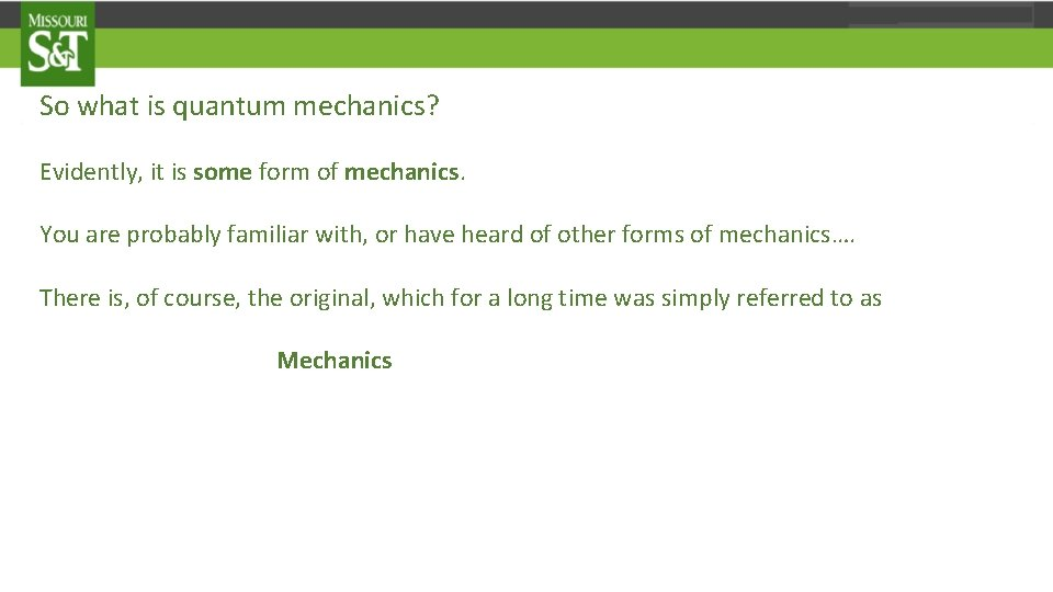 So what is quantum mechanics? Evidently, it is some form of mechanics. You are