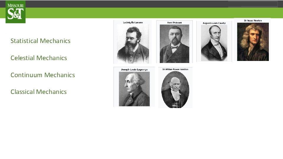 Statistical Mechanics Celestial Mechanics Continuum Mechanics Classical Mechanics