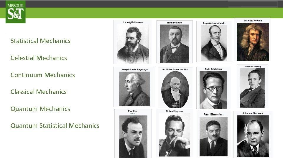 Statistical Mechanics Celestial Mechanics Continuum Mechanics Classical Mechanics Quantum Statistical Mechanics