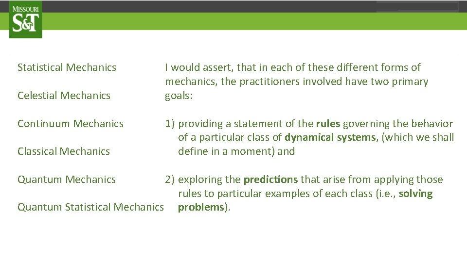 Statistical Mechanics Celestial Mechanics Continuum Mechanics Classical Mechanics I would assert, that in each