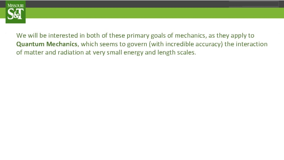 We will be interested in both of these primary goals of mechanics, as they