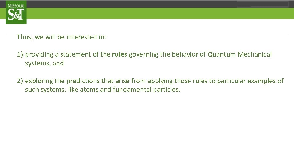 Thus, we will be interested in: 1) providing a statement of the rules governing