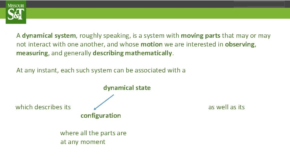 A dynamical system, roughly speaking, is a system with moving parts that may or