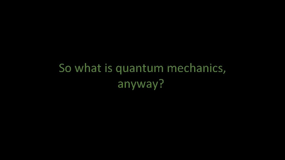 So what is quantum mechanics, anyway?