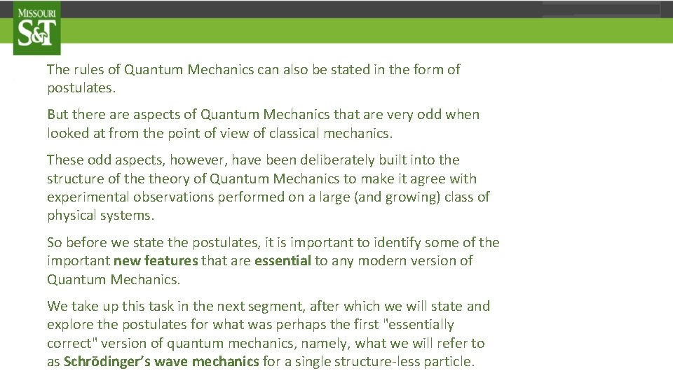 The rules of Quantum Mechanics can also be stated in the form of postulates.