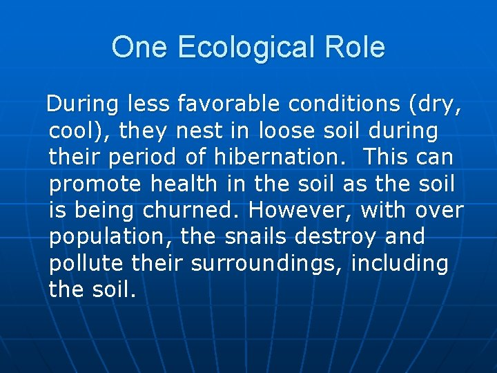 One Ecological Role During less favorable conditions (dry, cool), they nest in loose soil