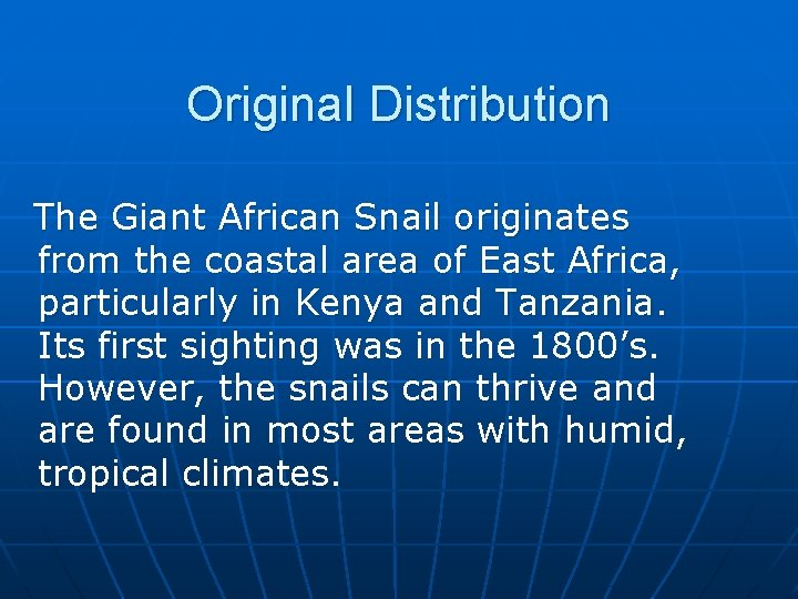 Original Distribution The Giant African Snail originates from the coastal area of East Africa,