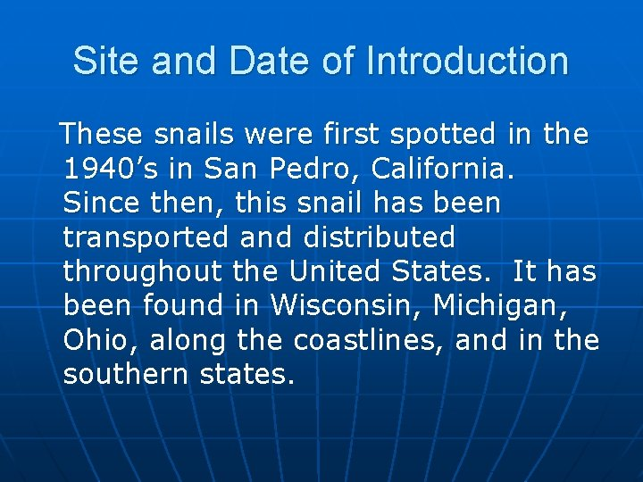 Site and Date of Introduction These snails were first spotted in the 1940's in