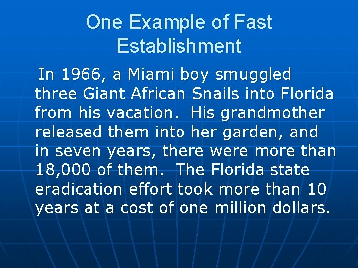 One Example of Fast Establishment In 1966, a Miami boy smuggled three Giant African