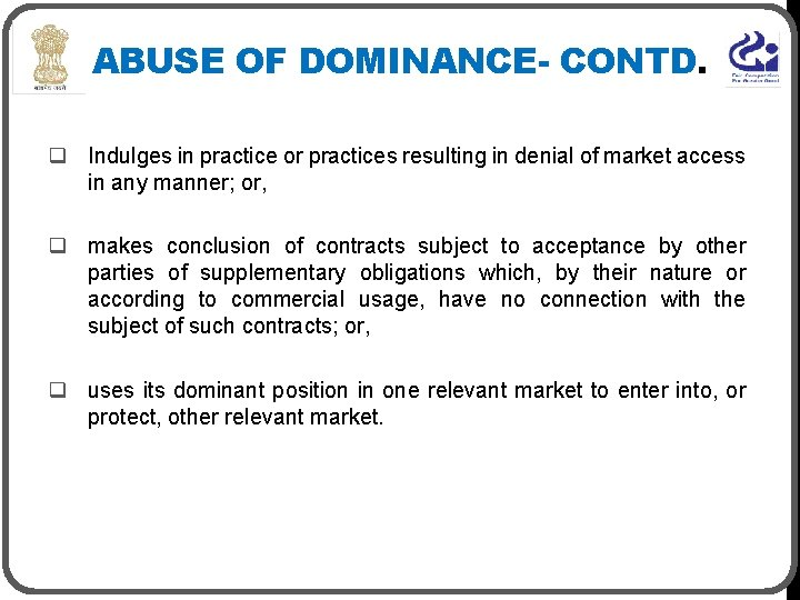 ABUSE OF DOMINANCE- CONTD. q Indulges in practice or practices resulting in denial of
