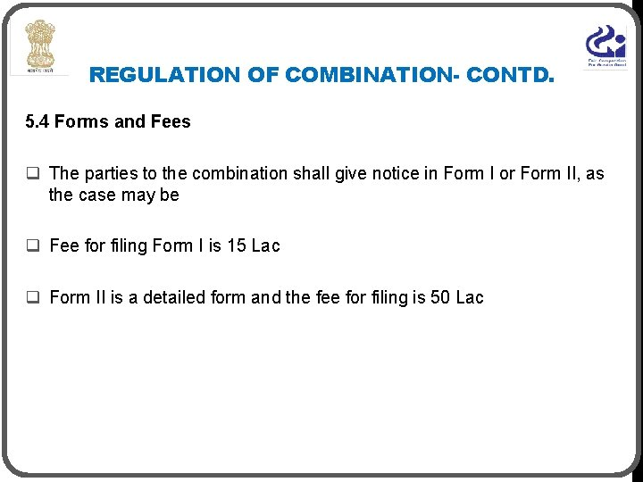 REGULATION OF COMBINATION- CONTD. 5. 4 Forms and Fees q The parties to the