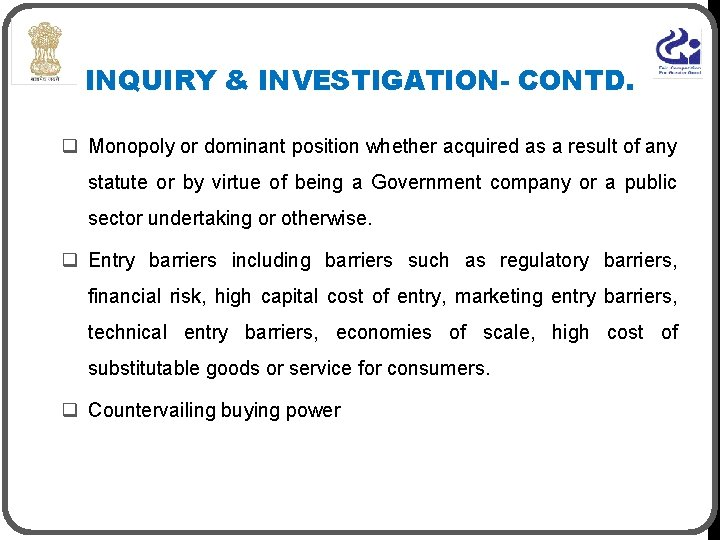 INQUIRY & INVESTIGATION- CONTD. q Monopoly or dominant position whether acquired as a result