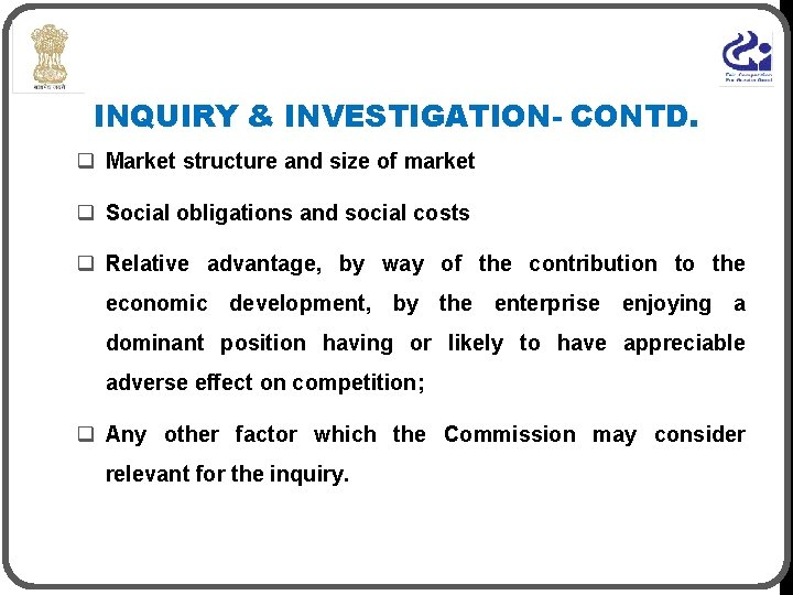 INQUIRY & INVESTIGATION- CONTD. q Market structure and size of market q Social obligations