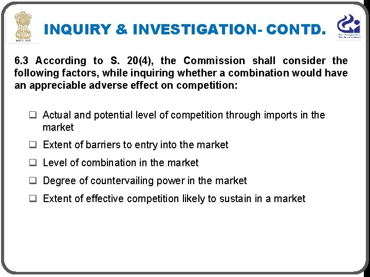 INQUIRY & INVESTIGATION- CONTD. 6. 3 According to S. 20(4), the Commission shall consider