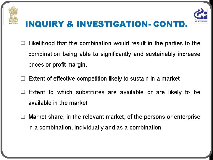 INQUIRY & INVESTIGATION- CONTD. q Likelihood that the combination would result in the parties