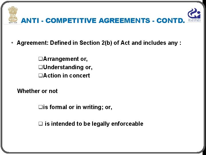 ANTI - COMPETITIVE AGREEMENTS - CONTD. • Agreement: Defined in Section 2(b) of Act