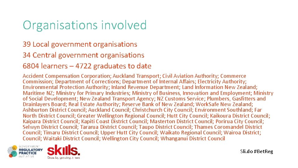 Organisations involved 39 Local government organisations 34 Central government organisations 6804 learners – 4722