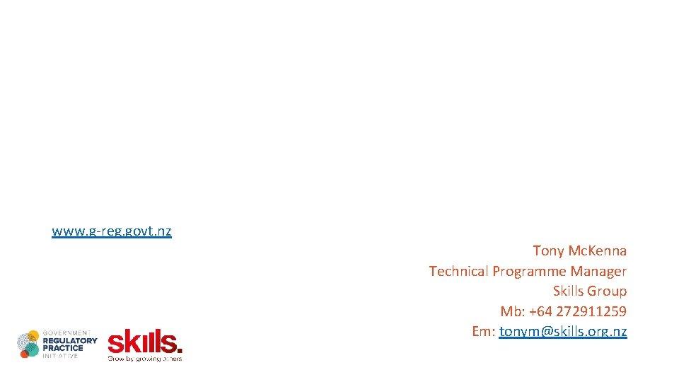 www. g-reg. govt. nz Tony Mc. Kenna Technical Programme Manager Skills Group Mb: +64