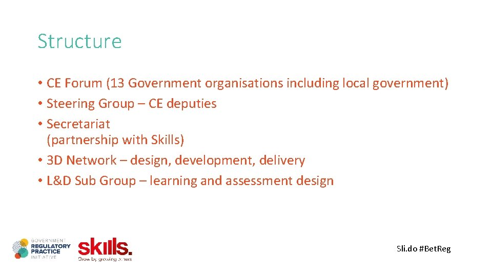 Structure • CE Forum (13 Government organisations including local government) • Steering Group –