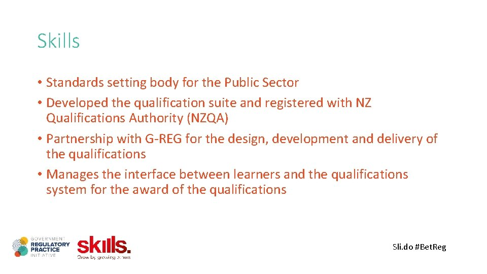 Skills • Standards setting body for the Public Sector • Developed the qualification suite