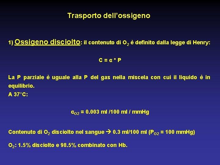 Trasporto dell'ossigeno 1) Ossigeno disciolto: il contenuto di O 2 è definito dalla legge