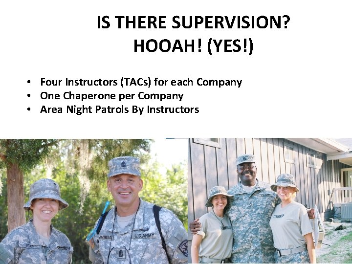 IS THERE SUPERVISION? HOOAH! (YES!) • Four Instructors (TACs) for each Company • One