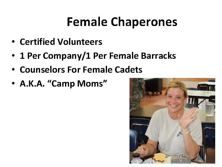 Female Chaperones • • Certified Volunteers 1 Per Company/1 Per Female Barracks Counselors For