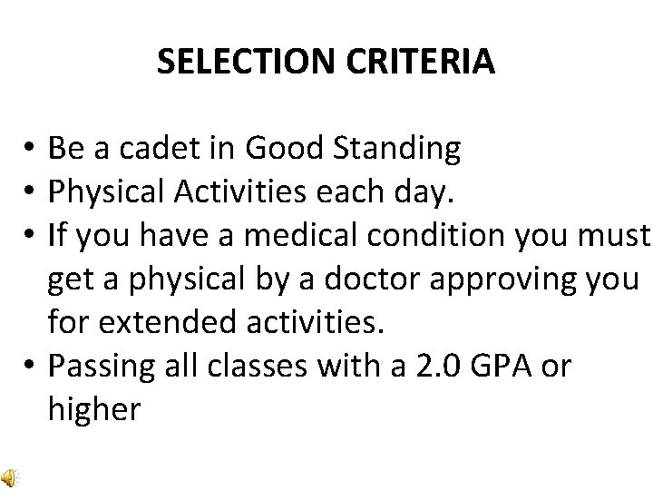 SELECTION CRITERIA • Be a cadet in Good Standing • Physical Activities each day.