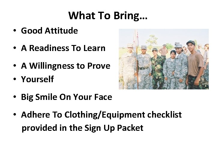 What To Bring… • Good Attitude • A Readiness To Learn • A Willingness