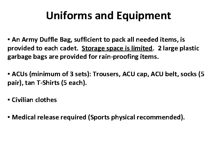 What Else? Uniforms and Equipment • An Army Duffle Bag, sufficient to pack all