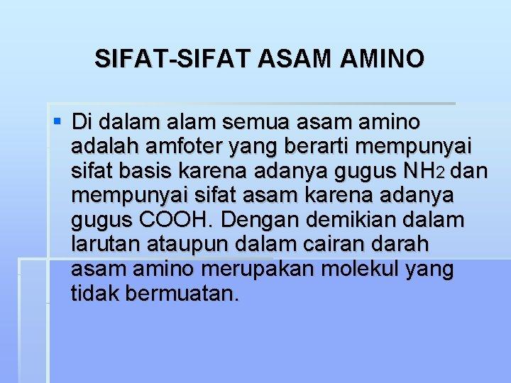 SIFAT-SIFAT ASAM AMINO Di dalam semua asam amino adalah amfoter yang berarti mempunyai sifat