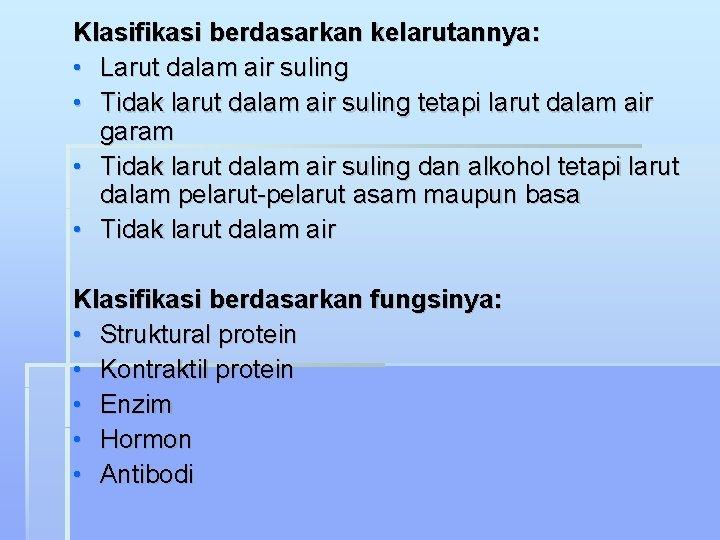 Klasifikasi berdasarkan kelarutannya: • Larut dalam air suling • Tidak larut dalam air suling