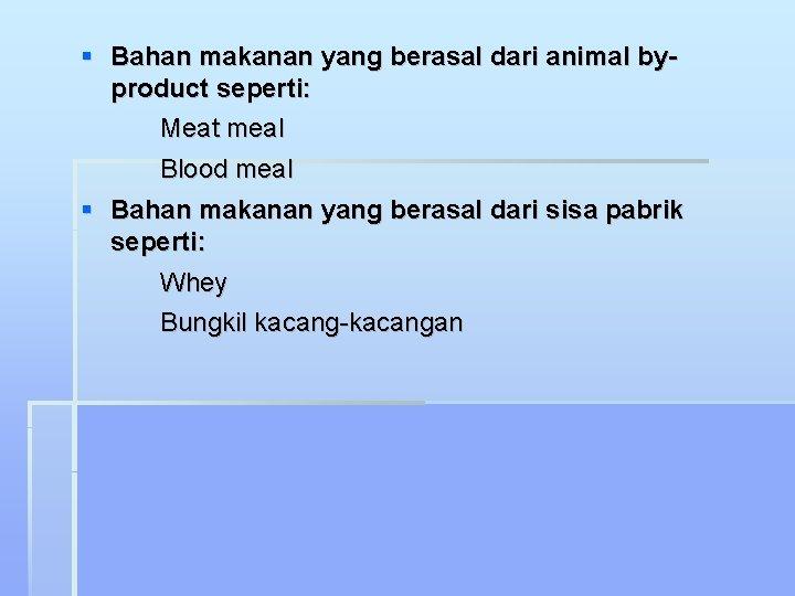 Bahan makanan yang berasal dari animal byproduct seperti: Meat meal Blood meal Bahan