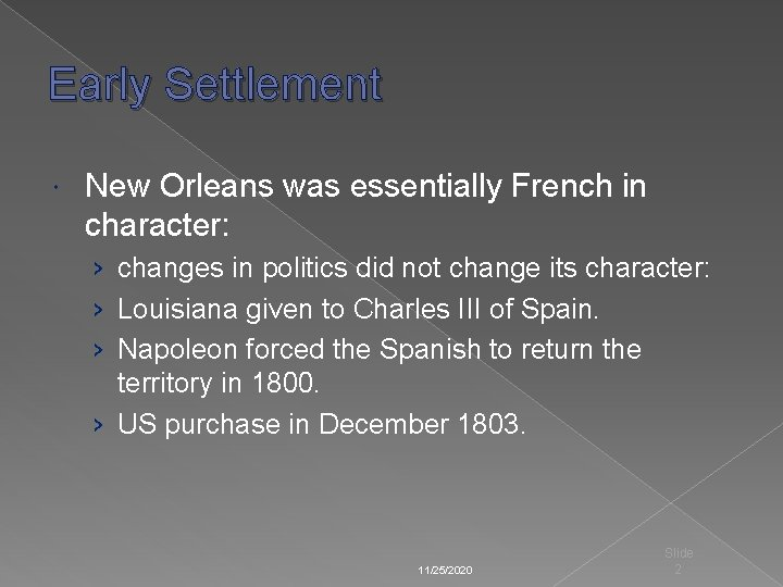 Early Settlement New Orleans was essentially French in character: › changes in politics did