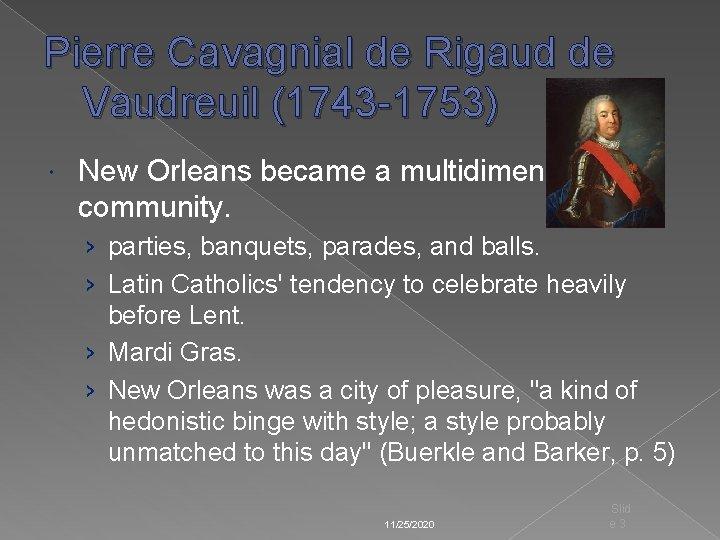 Pierre Cavagnial de Rigaud de Vaudreuil (1743 -1753) New Orleans became a multidimensional community.