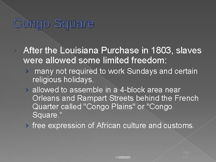 Congo Square After the Louisiana Purchase in 1803, slaves were allowed some limited freedom: