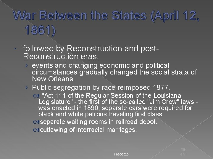 War Between the States (April 12, 1861) followed by Reconstruction and post. Reconstruction eras.