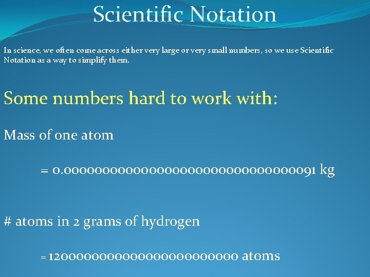 Scientific Notation In science, we often come across either very large or very small