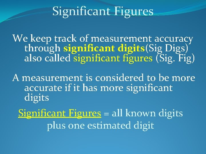 Significant Figures We keep track of measurement accuracy through significant digits(Sig Digs) also called