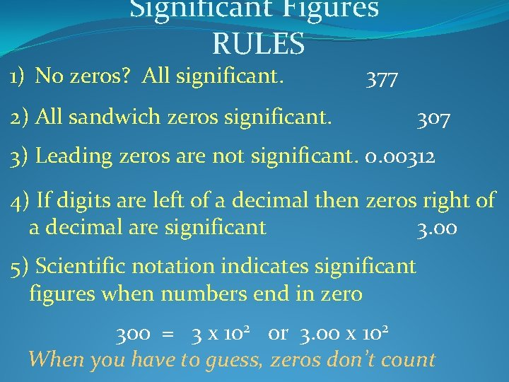 Significant Figures RULES 1) No zeros? All significant. 377 2) All sandwich zeros significant.