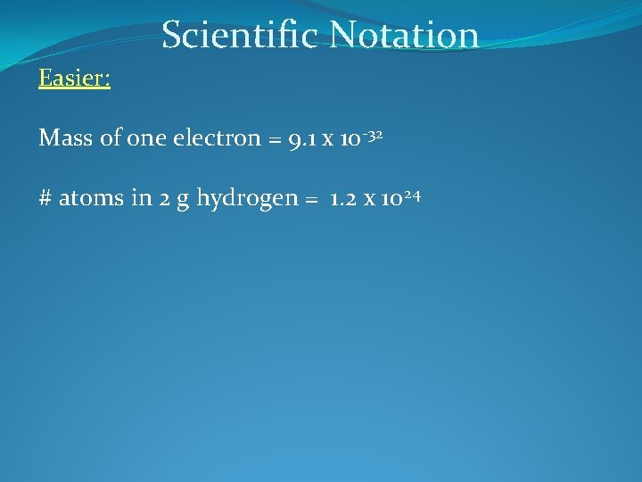 Scientific Notation Easier: Mass of one electron = 9. 1 x 10 -32 #