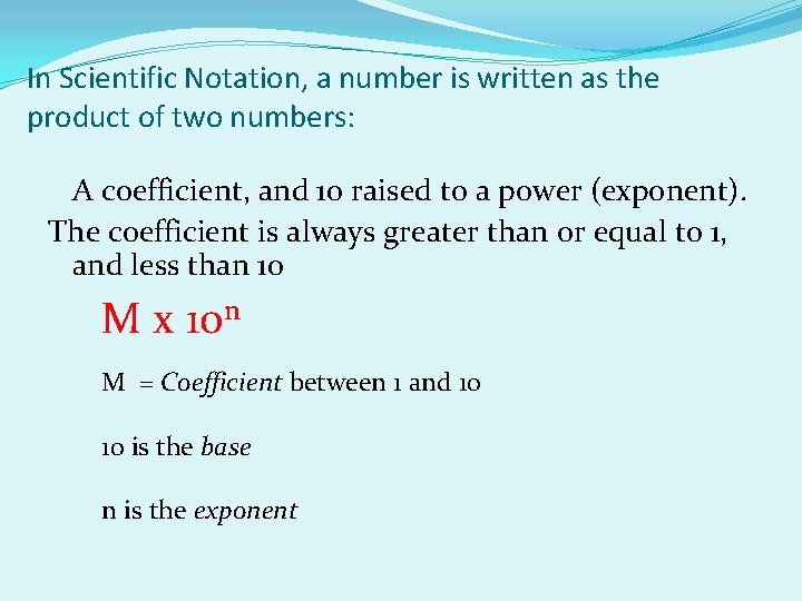In Scientific Notation, a number is written as the product of two numbers: A