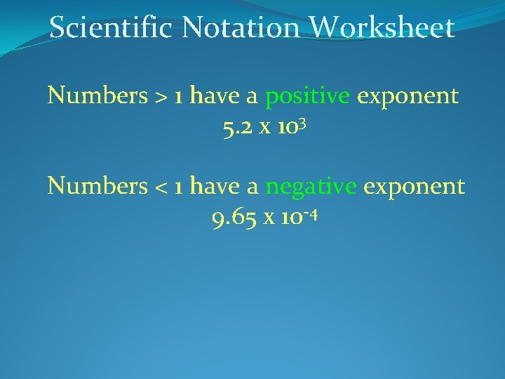 Scientific Notation Worksheet Numbers > 1 have a positive exponent 5. 2 x 103