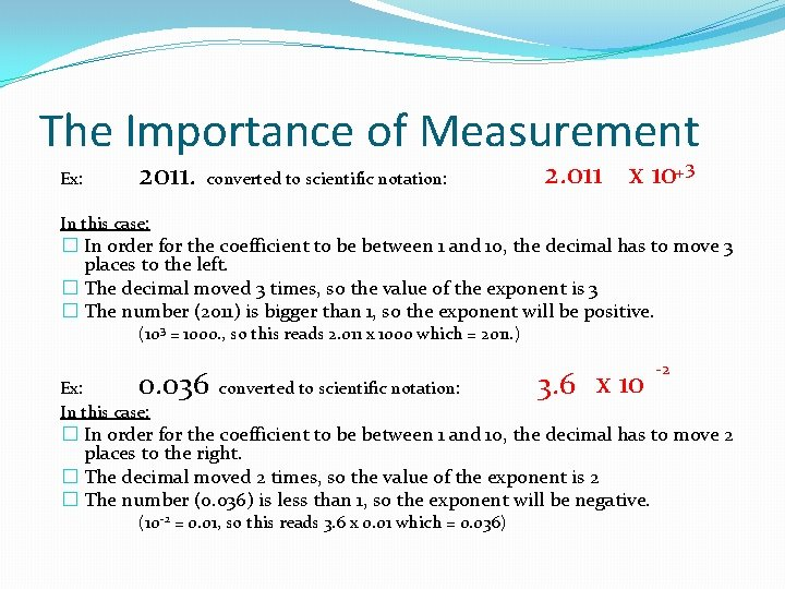 The Importance of Measurement Ex: 2011. converted to scientific notation: 2. 011 x 10+3