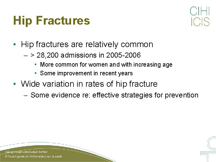 Hip Fractures • Hip fractures are relatively common – > 28, 200 admissions in
